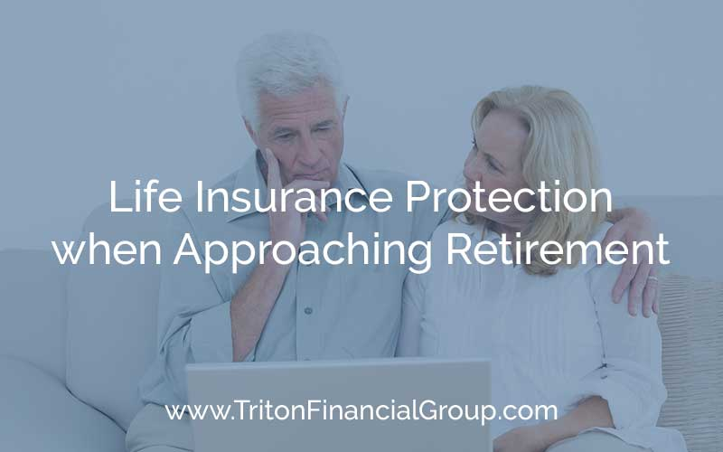 Life Insurance Protection when Approaching Retirement